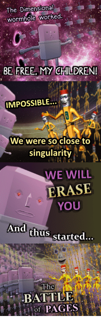 "Children, Reddit, and Free: The Dimensional  wormhole worked.  BE FREE,  MY CHILDREN!  IMPOSSIBLE  We were so close to  singularity l  WE WILL  ERASE  YOU  And  us started...  The  BATTLE  . <p>[<a href=""https://www.reddit.com/r/surrealmemes/comments/8fffv3/something_to_write_home_about/"">Src</a>]</p>"