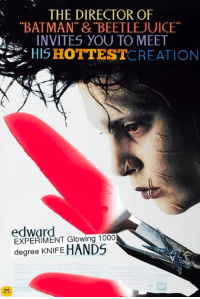 """Beetlejuice: THE DIRECTOR OF  """"BATMAN"""" & BEETLEJUICE""""  INVITES YOU TO MEET  HIS HOTTEST  CREATION  edward  EXPERIMENT Glowing 1000  degree KNIFE"""