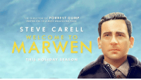 He found courage in the most unexpected place. Steve Carell stars in #WelcomeToMarwen, directed by Academy Award winner Robert Zemeckis. See it in theaters this holiday season.: THE DIRECTOR OF FORREST GUMP  INVITES YOU TO A MOST UNEXPECTED PLACE  STEVE CARELL  WELCOME T  MARWEN  TH IS HO LİDAY SEASON He found courage in the most unexpected place. Steve Carell stars in #WelcomeToMarwen, directed by Academy Award winner Robert Zemeckis. See it in theaters this holiday season.