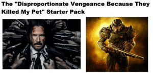 """Starter Pack, Pet, and They: The """"Disproportionate Vengeance Because They  Killed My Pet"""" Starter Pack"""