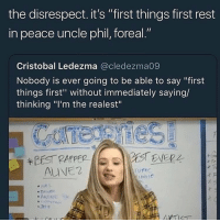 """Comment the best rapper alive: the disrespect. it's """"first things first rest  in peace uncle phil, foreal.""""  Cristobal Ledezma @cledezma09  Nobody is ever going to be able to say """"first  things first"""" without immediately saying/  thinking """"I'm the realest""""  BEST PAPPER  ALVE2  1C Comment the best rapper alive"""