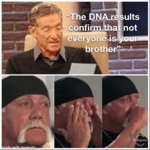 "Hell noooo brother!: ""The DNA results  confirm that not  everyone is your  brother  PS Express  made with mematic Hell noooo brother!"