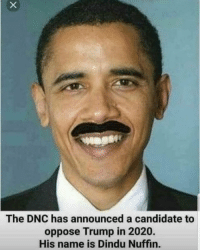 🤣 I am dying: The DNC has announced a candidate to  oppose Trump in 2020.  His name is Dindu Nuffin. 🤣 I am dying