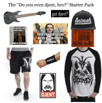 """The """"Do You Even Djent, Bro?"""" Starter Pack: The """"Do you even dient, bro?"""" Starter Pack  got dient?  AS LEADERS  BOOKS GUITAR LESSON  WITH THALL  ERME  TOTOml'HAVEAFEELING  WERE NOTIN DROP C  BOTTOM  ANYMORE  CUSTOM GAUGE 2624  BRINGSA6 STRING  NICKEL WOUND MADE  GUITAR STRINGS IN USA  THAL  DJENT The """"Do You Even Djent, Bro?"""" Starter Pack"""