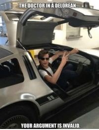 DeLorean, Doctor, and Memes: -THE DOCTOR IN A DELOREAN  .  YOUR ARGUMENT IS INVALID