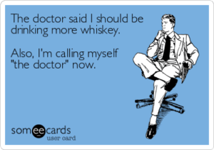 "Dank, Doctor, and Drinking: The doctor said I should be  drinking more whiskey.  Also, I'm calling myself  ""the doctor"" now.  someecards  user card 96+ You Should Fight That Cop Jameson Irish Whiskey Dank Meme On Me ..."