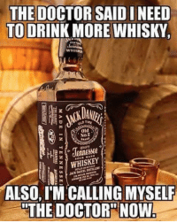 Doctor, Drinking, and Memes: THE DOCTOR SAID INEED  TO DRINK MORE WHISKY  WHISKN  Old  NOT  wee  WHISKEY  ALSO, IM CALLING MYSELF  THE DOCTOR NOW