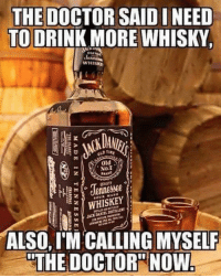 Memes, Wee, and The Doctor: THE DOCTOR SAID INEED  TO DRINK MORE WHISKY  WHISKN  Old  NOT  wee  WHISKEY  ALSO, ITM CALLING MYSELF  THE DOCTOR NOW