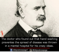 Crazy, Doctor, and Memes: The doctor who found out that hand washing  preventes the spread of disease was thrown  in a mental hospital for his crazy ideas  f/didyouknowpagel@didyouknowpage