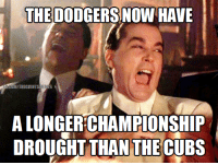 Congratulations to the Chicago Cubs. Just stay out of the way next time, okay? Lol.: THE DODGERS NOW HAVE  GUMITRIEGIANTSMENES  ALONGERCHAMPIONSHIP  DROUGHT THAN THECUBS Congratulations to the Chicago Cubs. Just stay out of the way next time, okay? Lol.