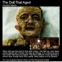 https://t.co/NRphesKYD2: The Doll That Aged  Haunted Objects  When dolls age they tend to look quite creepy hair falls out, color fades,  cracks appear and, at times, the eyes go missing. It is a natural process  that comes with time and neglect. This doll is different. It has aged like a  person does, though much more rapidly. Many believe it to be haunted.  For more haunted objects check out The Paranormal Guide! https://t.co/NRphesKYD2
