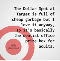 Bad, Dank, and Love: The Dollar Spot at  Target is full of  cheap garbage but I  love it anyway,  so it's basically  the dentist office  prize box for  adults.  BPM  BadParentingMoments Basically. (via: Bad Parenting Moments)