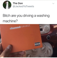 Bitch, Blackpeopletwitter, and Driving: The Don  @JackedYoTweets  Bitch are you driving a washing  machine?  sannel ORAN <p>Just take it for a spin cycle (via /r/BlackPeopleTwitter)</p>