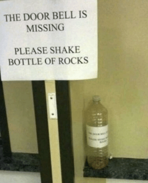 World, Bell, and Door: THE DOOR BELL IS  MISSING  PLEASE SHAKE  BOTTLE OF ROCKS 1st world problem