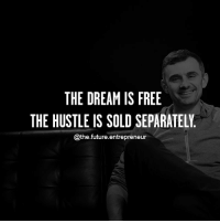 Future, Memes, and Entrepreneur: THE DREAM IS FREE  THE HUSTLE IS SOLD SEPARATELY  @the-future-entrepreneur Double tap if you are hustling.... thefutureentrepreneur | 📷 belongs to @garyvee