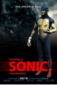 Imax, Vin Diesel, and Sonic the Hedgehog: THE DREAM IS REA  VIN DIESEL IS  SONIC  THE HEDGEHOG  EXPERIENCE IT  JULY 16  IN THEATERS AND IMAX Gtgtgtgtgtgtg