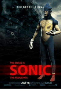 ~meme man: THE DREAM IS REA  VIN DIESEL IS  SONIC  THE HEDGEHOG  NTHEATERS AND IMAX  EXPERIENCE JULY 16  IT ~meme man