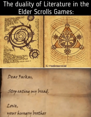 Goddamn it Farkas!: The duality of Literature in the  Elder Scrolls Games:  IG: @mothermorrowind  Dear Farkas,  Stap sating my read  Love,  your hunary brother Goddamn it Farkas!