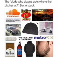 "Bitch, Dad, and Dude: The ""dude who always asks where the  Dollar  Menu  bitches at?"" Starter pack  SOBRIETY  CHECK POINT  AHEAD  SOUNDCLOUD  Can I crash on your couch  tonight dude. My step dad is  being a little bitch  Douggiehouse  0  NAHIDON'T NEED metrO  A CHASER DUDE  B0D  IGHT  Marlhom  BLIND N2 I'm so weak right now💀💀😂😂"