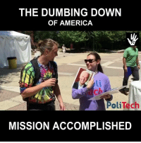 mission accomplished: THE DUMBING DOWN  OF AMERICA  oli Tech  MISSION ACCOMPLISHED