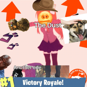 the ultimate meme: The Dust  Another one  made  was  #*  Victory Royale!  for  red  18 the ultimate meme