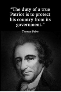 "Memes, Patriotic, and True: ""The duty of a true  Patriot is to protect  his country from its  government.""  Thomas Paine Liberty is patriotic!"