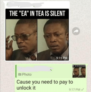 "They're gonna make us pay: THE ""EA"" IN TEA IS SILENT  9:15 PM  THE ""LIN TEAS SLEN  aPhoto  Cause you need to pay to  unlock it  9:17 PM They're gonna make us pay"
