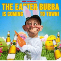 Bubba, Dank, and Easter: THE EANER BUBBA  TO TOWN!  IS COMING Happy Easter from Bubba J...