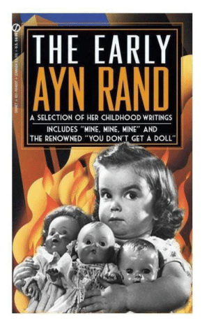 """(1909) Ayn Rand writes her first books and creates Objectivism: THE EARLY  AYN RAND  A SELECTION OF HER CHILDHOOD WRITINGS  INCLUDES """"MINE, MINE, MINE"""" AND  THE RENOWNED """"YOU DON'T GETA DOLL""""  SIONET 451-AE407 CANADA SO e US. S69S (1909) Ayn Rand writes her first books and creates Objectivism"""