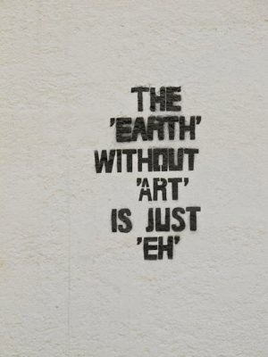 Earth, Art, and Just: THE  EARTH  WITHOUT  ART  IS JUST  EH'