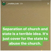 Ass, Church, and Memes: THE  EDIBE Credible hulk 23h  HULK  Separation of church and  state is a terrible idea. It's  just cover for the state to  abuse the church. Connection of church and state more often than not leads to tyranny. Intellectual gold standard my ass. - 📊Partners📊 🗽 @nathangarza101 🗽 @givemeliberty_or_givemedeath 🗽 @libertarian_command 🗽 @minarchy 🗽 @radical.rightist 🗽 @minarchistisaacgage860 🗽 @together_we_rise_ 🗽 @natural.law.anarchist 🗽 @1944movement 🗽 @libertarian_cap 🗽 @anti_liberal_memes 🗽 @_capitalist 🗽 @libertarian.christian 🗽 @the_conservative_libertarian 🗽 @libertarian.exceptionalist 🗽 @ancapamerica 🗽 @geared_toward_liberty 🗽 @political13yearold 🗽 @free_market_libertarian35 - 📜tags📜 libertarian freedom politics debate liberty freedom ronpaul randpaul endthefed taxationistheft government anarchy anarchism ancap capitalism minarchy minarchist mincap LP libertarianparty republican democrat constitution 71Republic 71R