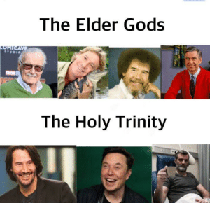 We don't deserve them: The Elder Gods  OHICAVE  The Holy Trinity We don't deserve them