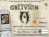 when Elder Scrolls remakes MEANT something....: The elder Scrolls IV  OBLIVION  AVAILABLE FROM LEADING  WIRELESS OPERATORS  Verizon Wireless  orange  We never stop working for you!  OBLIVIONT FOR MOBILE PHONES!  VISIT WWWELDERSCROLLS.COMMOBILE FOR MORE INFORMATION  AHMEIN  MILDRANTASYVIOLENCE  20oe Studios LLCBethesda Softworks LLC, ZeniMaxMedia companies. The Elder Scrolls, Ob  Bethesda Softworks, ZeniMax and related logos are  other countries. All rights  Cellco Partnership d'bla Verizon Wireless Allrights reserved when Elder Scrolls remakes MEANT something....