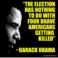 """9/11, Facebook, and Jesus: """"THE ELECTION  HAS NOTHING  TO DO WITH  FOUR BRAVE  AMERICANS  GETTING  KILLED""""  BARACK OBAMA  www.facebook.com/Politicule <p><a href=""""http://theblogofcommonsense.tumblr.com/post/34549100125/meloncholymundaze-really-mr-president-this"""" class=""""tumblr_blog"""">theblogofcommonsense</a>:</p>  <blockquote><p><a class=""""tumblr_blog"""" href=""""http://meloncholymundaze.tumblr.com/post/34527606356/really-mr-president-this-quote-incensed-me"""">meloncholymundaze</a>:</p> <blockquote> <p>Really, Mr. President??</p> <p>This quote incensed me even more towards this man and his obvious lack of diplomacy towards protecting US interests abroad!</p> <p>Why are they """"investigating"""" this… The president is briefed every morning on every issue and foreign affair that is a concern. The Ambassador asked for security and assistance several times prior to 9/11. Do not kid yourselves for one moment that they had no clue of the issues arising in that region.</p> <p>It's a shame and even more of a shame to hear these words come from his mouth.</p> <p>Here's an article with his quote:<br/><a href=""""http://www.denverpost.com/recommended/ci_21871696""""></a><a href=""""http://www.denverpost.com/recommended/ci_21871696""""></a><a href=""""http://www.denverpost.com/recommended/ci_21871696"""">http://www.denverpost.com/recommended/ci_21871696</a></p> </blockquote> <p>Wow… and he's the one that called Mitt a """"bullshitter""""… Jesus Christ…</p></blockquote>"""