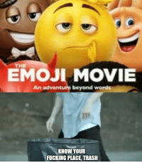 Bad, Emoji, and Fucking: THE  EMOJI MOVIE  An adventure beyond words  KNOW YOUR  FUCKING PLACE, TRASH