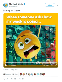 Emoji, Thank You, and Movie: The Emoji Movie  @EmojiMovie  Follow  Hang in there!  When someone asks how  my week is going...  6,135 views  0:03 / 0:03  10:52 AM - 2 May 2018  68 Retweets 159 Likes  43  68  159
