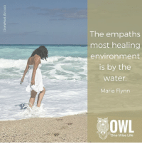 Life, Memes, and Water: The empaths  most healing  environment  is by the  Water  Maria Flynn  OWL  One Wise Life <3 One Wise Life  .