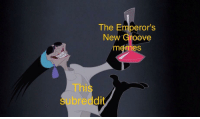 the emperors new groove: The Emperor's  New Groove  memes  This  subreddit