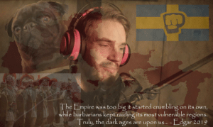 Empire, youtube.com, and Forever: The Empire  while barbarians kept raiding its most vulnerable  Truly, the dark  was too big it started crumbling on its own,  regions.  upon us... -dgar 2019  ages  are No king rules forever... after the conquest of all of YouTube, the Empire simply became, unstable... - Stephano, ATS (After T-Series)