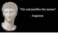 "Thanks Roman Empire -PNF: ""The end justifies the memes  ""  Augustus Thanks Roman Empire -PNF"