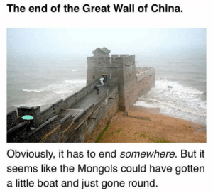 Apparently, Club, and Tumblr: The end of the Great Wall of China.  Obviously, it has to end somewhere. But it  seems like the Mongols could have gottern  a little boat and just gone round laughoutloud-club:  Apparently No So Great After All
