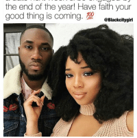 Love, Memes, and Black: the end of the year Have faith your  good thing is coming.  00  @Blackcitygirl A love that catches you off guard 😍😇🙌🏼🙌🏼For more images of black love ❤️ Follow @black.couples now