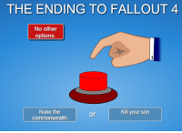 nmeeeem: THE ENDING TO FALLOUT 4  No other  options  Nuke the  or  commonwealth  Kill your son nmeeeem