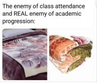 Academic, Class, and The Enemy: The enemy of class attendance  and REAL enemy of academic  progression.