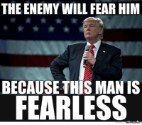 Last call to get to the polls!: THE ENEMY WILL FEAR HIM  BECAUSE THIS MAN IS  FEARLESS Last call to get to the polls!