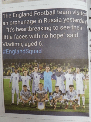 """Accurate analysis: The England Football team visited  an orphanage in Russia yesterda  """"It's heartbreaking to see their  little faces with no hope said  Vladimir, aged 6  #EnglandSquad  kaei  1o Accurate analysis"""