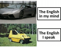 English, Mind, and Speak: The English  in my mind  The English  I speak I very fluent in english
