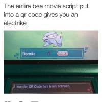 The entire bee movie script put  into a qr code gives you an  electrike  Electrike  SA ELECTRIC  A Wonder OR Code has been scanned. I finally did something that I've been meaning to do for years. - ~😀😀😀 And on Friday, I can finally relax. Anyhow, on Friday I'll also be back to doing all sorts of posts and drawings, I'll try to be active like old times! - ~🌈🔶💟☮️🎯 anime manga otaku meme memes bee beemovie movie pokemon pokemonsun pokemonmoon pokemonsunandmoon