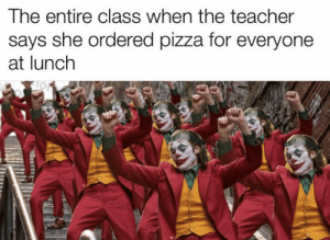 https://t.co/0FzYo20IZQ: The entire class when the teacher  says she ordered pizza for everyone  at lunch https://t.co/0FzYo20IZQ