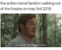 Be Like, Memes, and Marvel: the entire marvel fandom walking out  of the theatre on may 3rd 2019  It's worse. It's so much worse. It really be like that